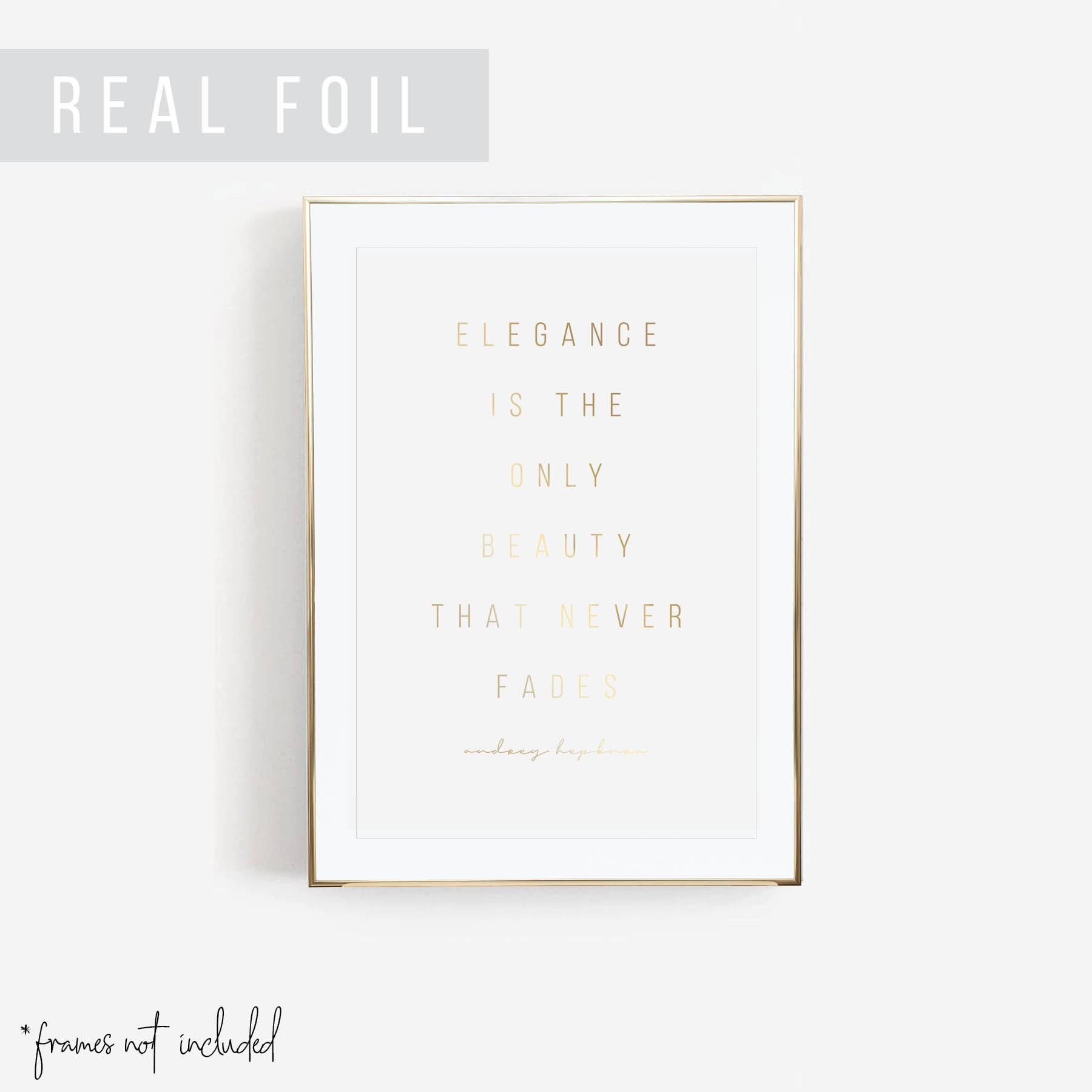 Elegance Is the Only Beauty that Never Fades. -Audrey Hepburn Quote Foiled Art Print