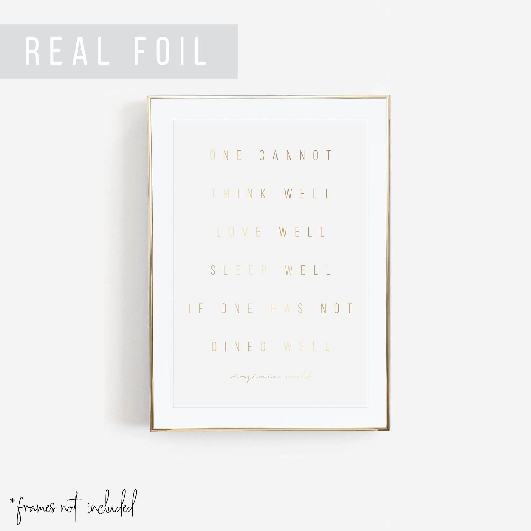 One Cannot Think Well, Love Well, Sleep Well, If One Has Not Dined Well. -Virginia Woolf Quote Foiled Art Print
