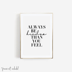 Always Be Kinder Than You Feel Print - Typologie Paper Co