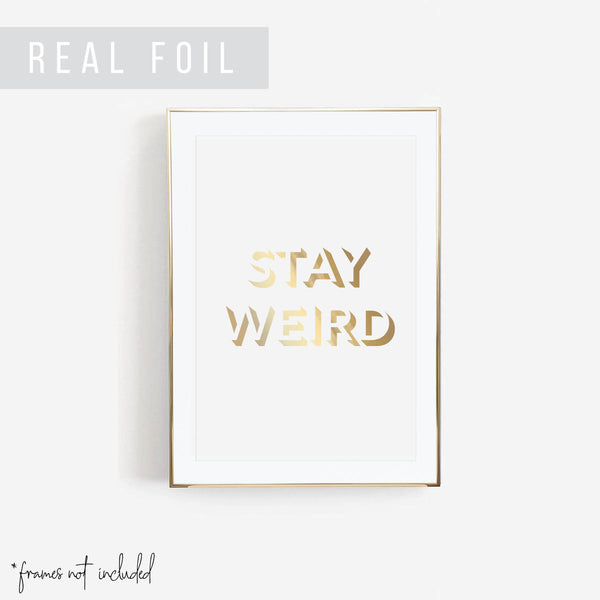 Stay Weird Foiled Art Print