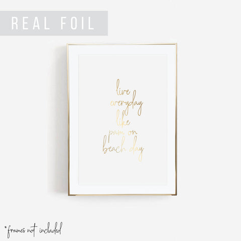Live Everyday Like Pam On Beach Day Foiled Art Print