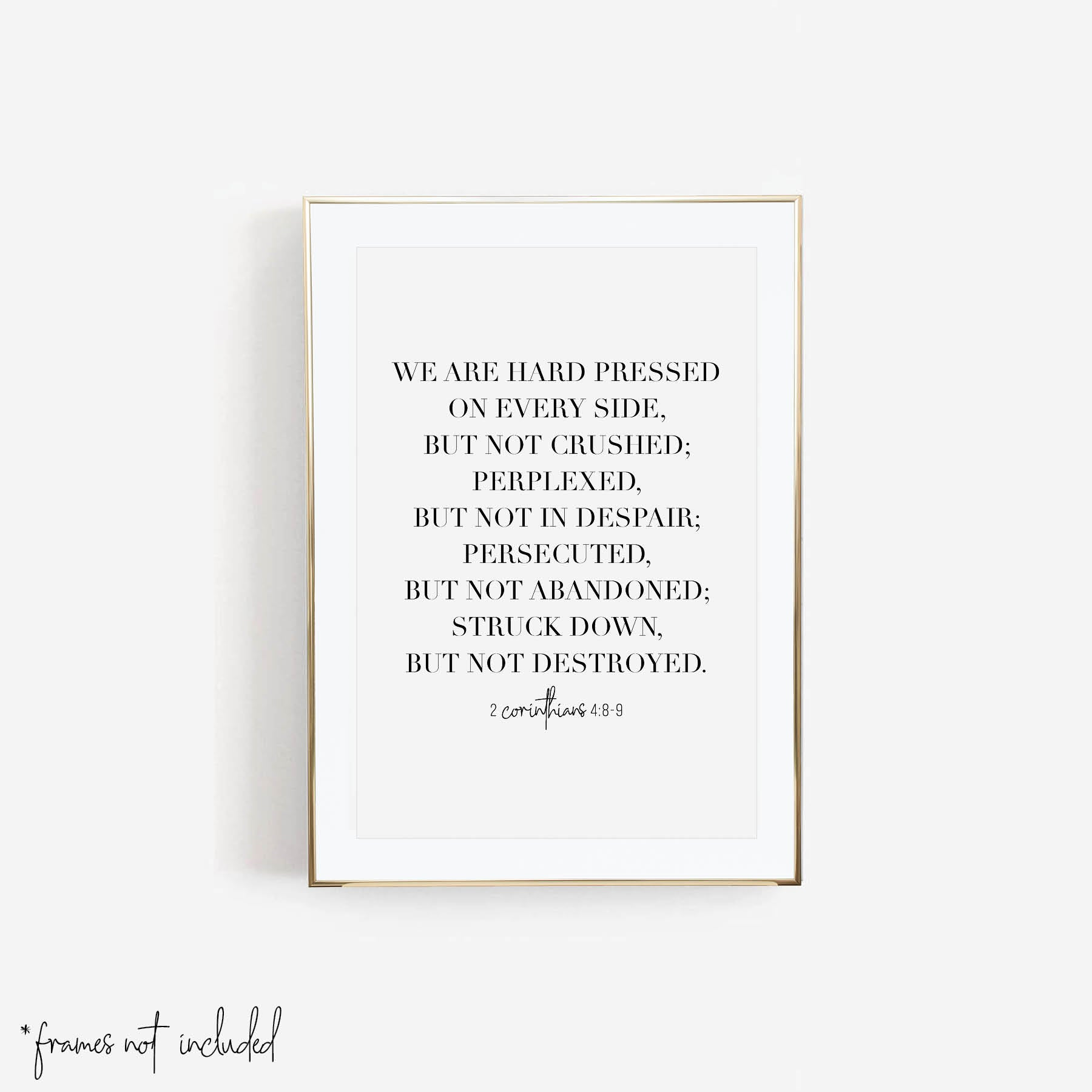 We are Hard Pressed On Every Side, but Not Crushed ... Struck Down but Not Destroyed. -2 Corinthians 4:8-9 Print