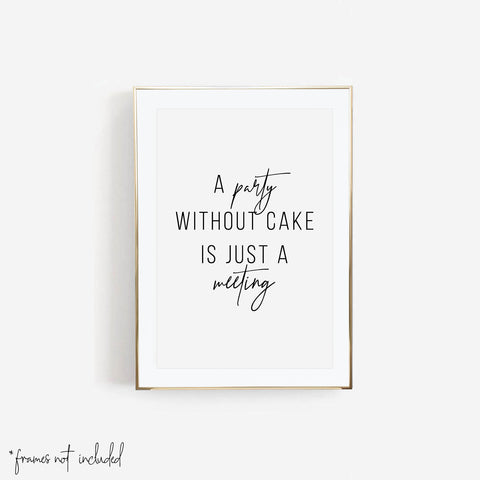 A Party Without Cake Is Just A Meeting Print - Typologie Paper Co