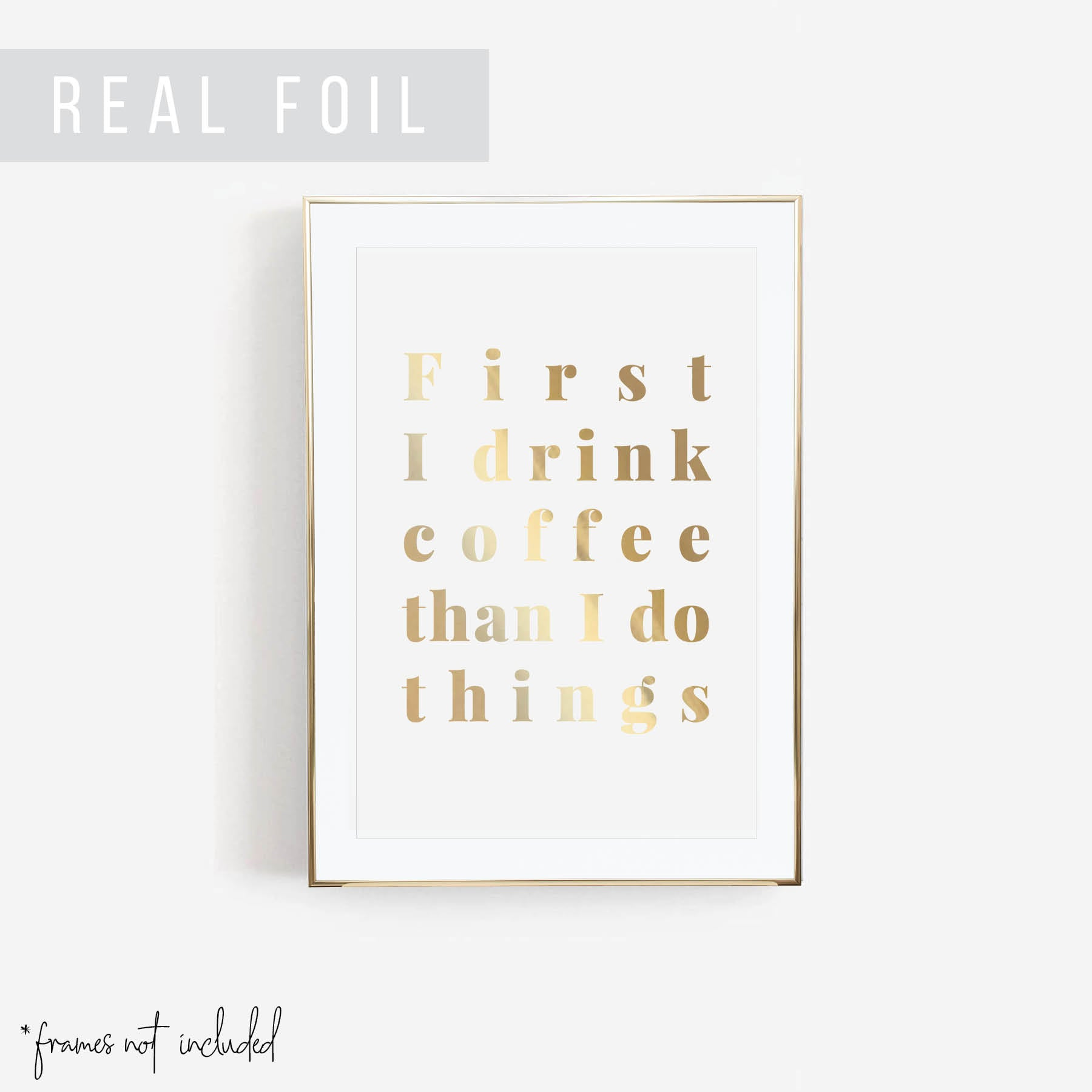 First I Drink Coffee Than I Do Things Foiled Art Print