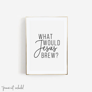 What Would Jesus Brew Print