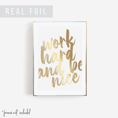 Work Hard and Be Nice Foiled Art Print