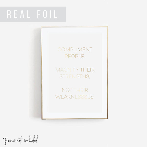 Compliment People. Magnify Their Strengths, Not Their Weaknesses. Foiled Art Print
