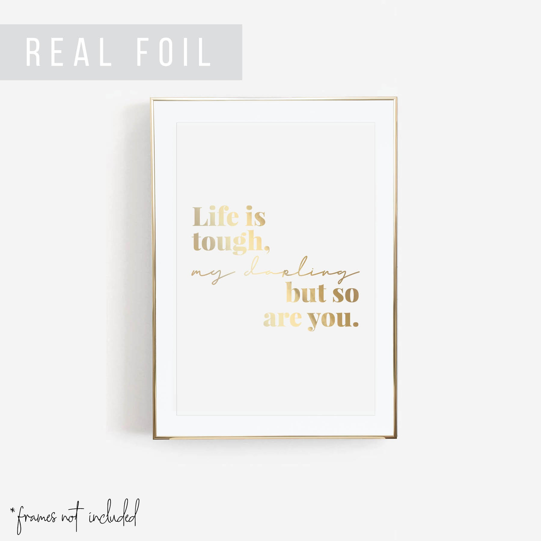 Life Is Tough My Darling but So Are You Foiled Art Print