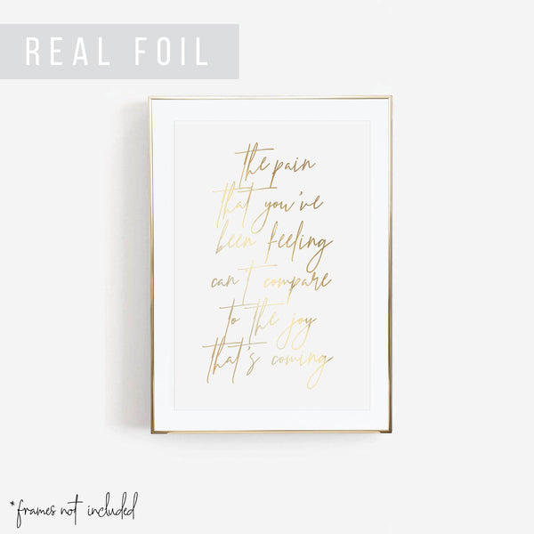 The Pain That You've Been Feeling Can't Compare to the Joy That's Coming Foiled Art Print