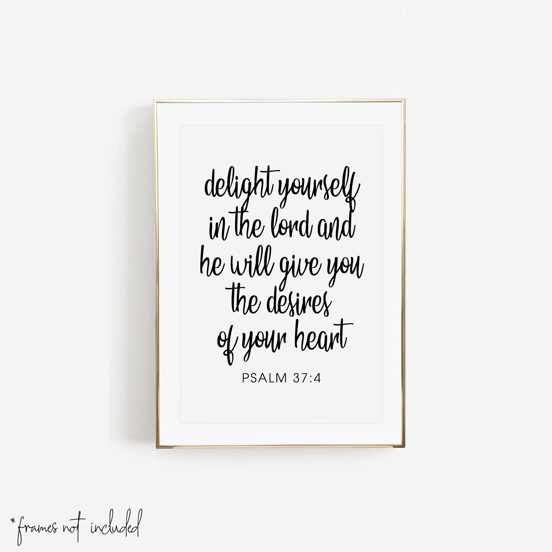 Delight Yourself In the Lord and He Will Give You the Desires of Your Heart. -Psalm 37:4 Print