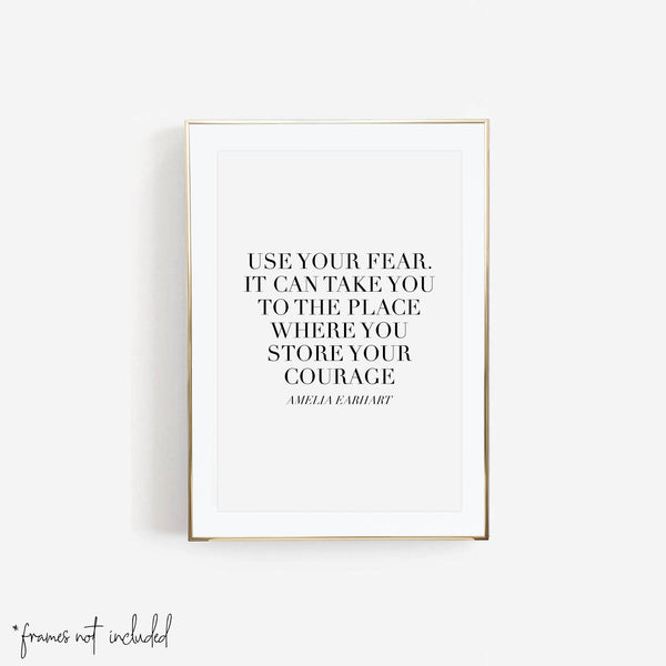 Use Your Fear. It Can Take You to the Place Where You Store Your Courage. -Amelia Earhart Quote Print