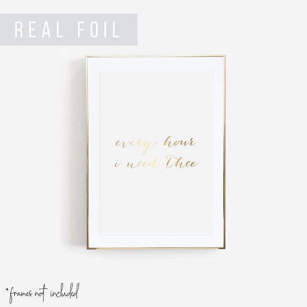 Every Hour I Need Thee Foiled Art Print