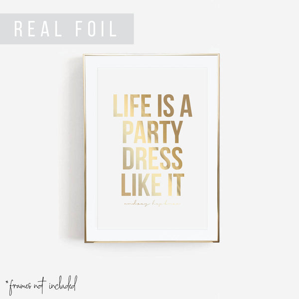 Life Is A Party, Dress Like It. -Audrey Hepburn Quote Foiled Art Print