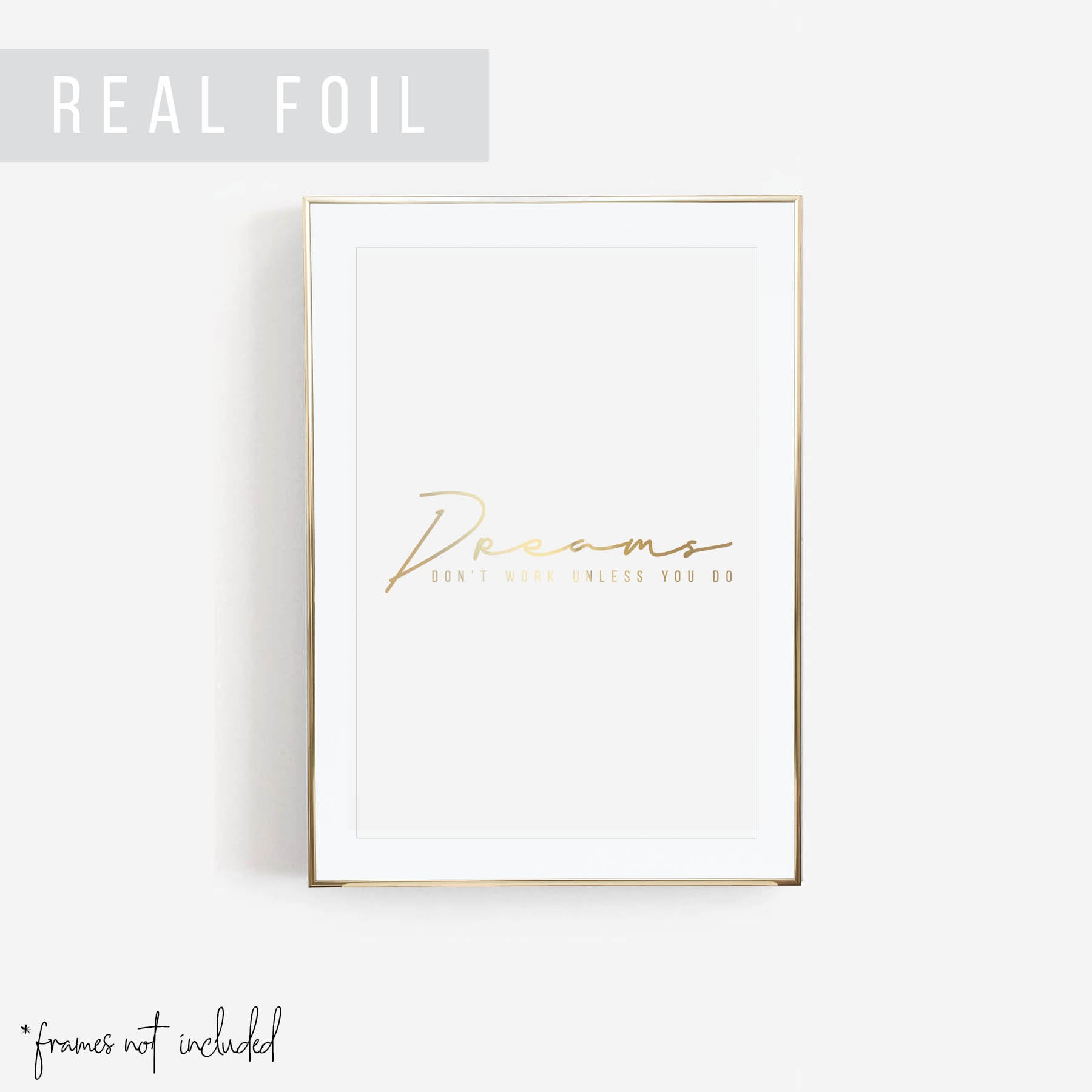 Dreams Don't Work Unless You Do Foiled Art Print