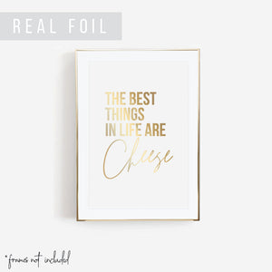 The Best Things In Life Are Cheese Foiled Art Print
