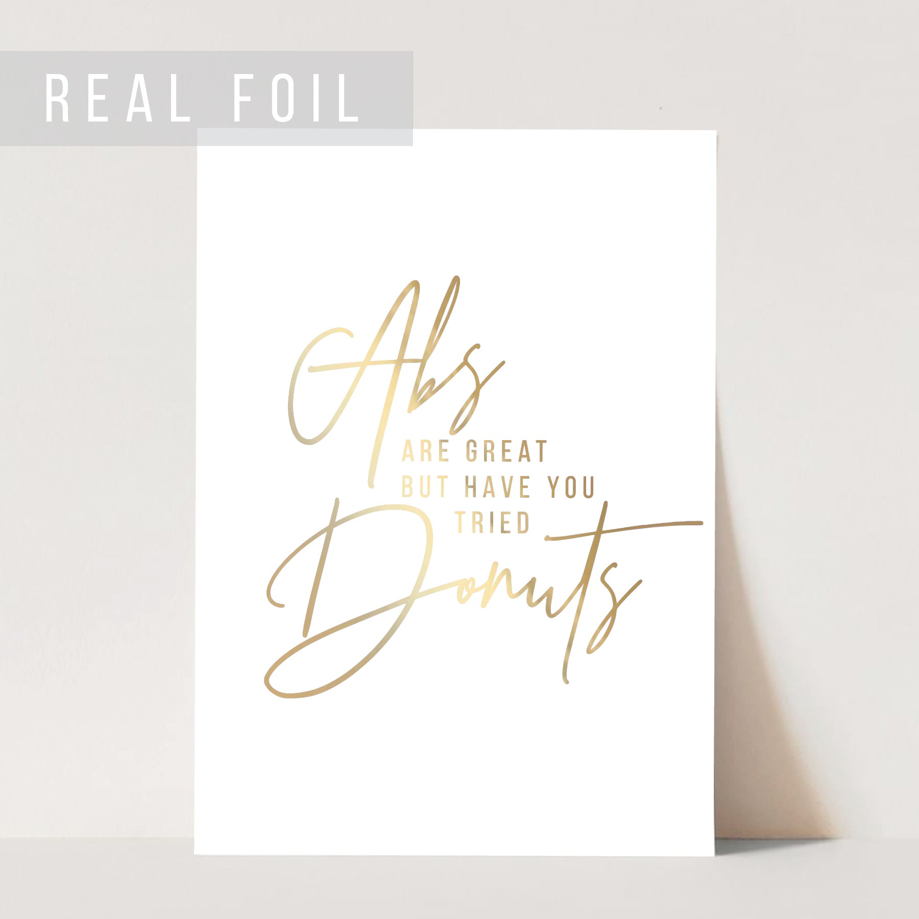 Abs Are Great but Have You Tried Donuts? Foiled Art Print