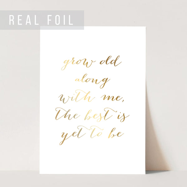 Grow Old Along with Me the Best Is Yet to Be Foiled Art Print