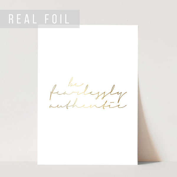 Be Fearlessly Authentic Foiled Art Print