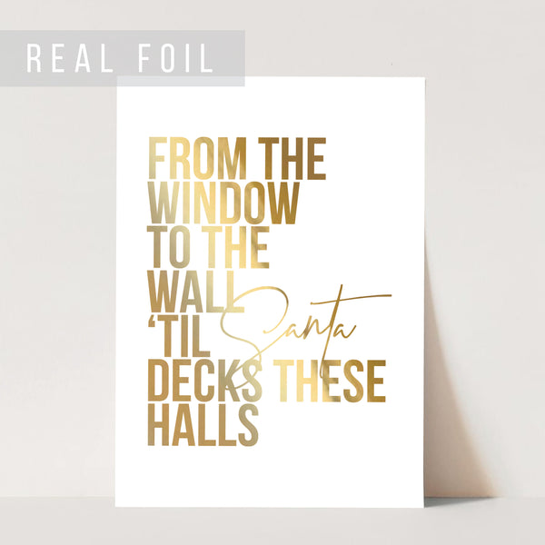 From the Window to the Wall Til Santa Decks These Halls Foiled Art Print