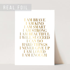 I Am Brave I Am Kind I Am Smart I Am Strong I Am Beautiful I Will Succeed I Can Do Hard Things I Never Give Up I Am Loved I Am Enough Foiled Art Print