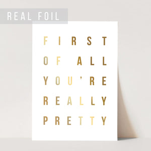 First Of All You're Really Pretty Foiled Art Print
