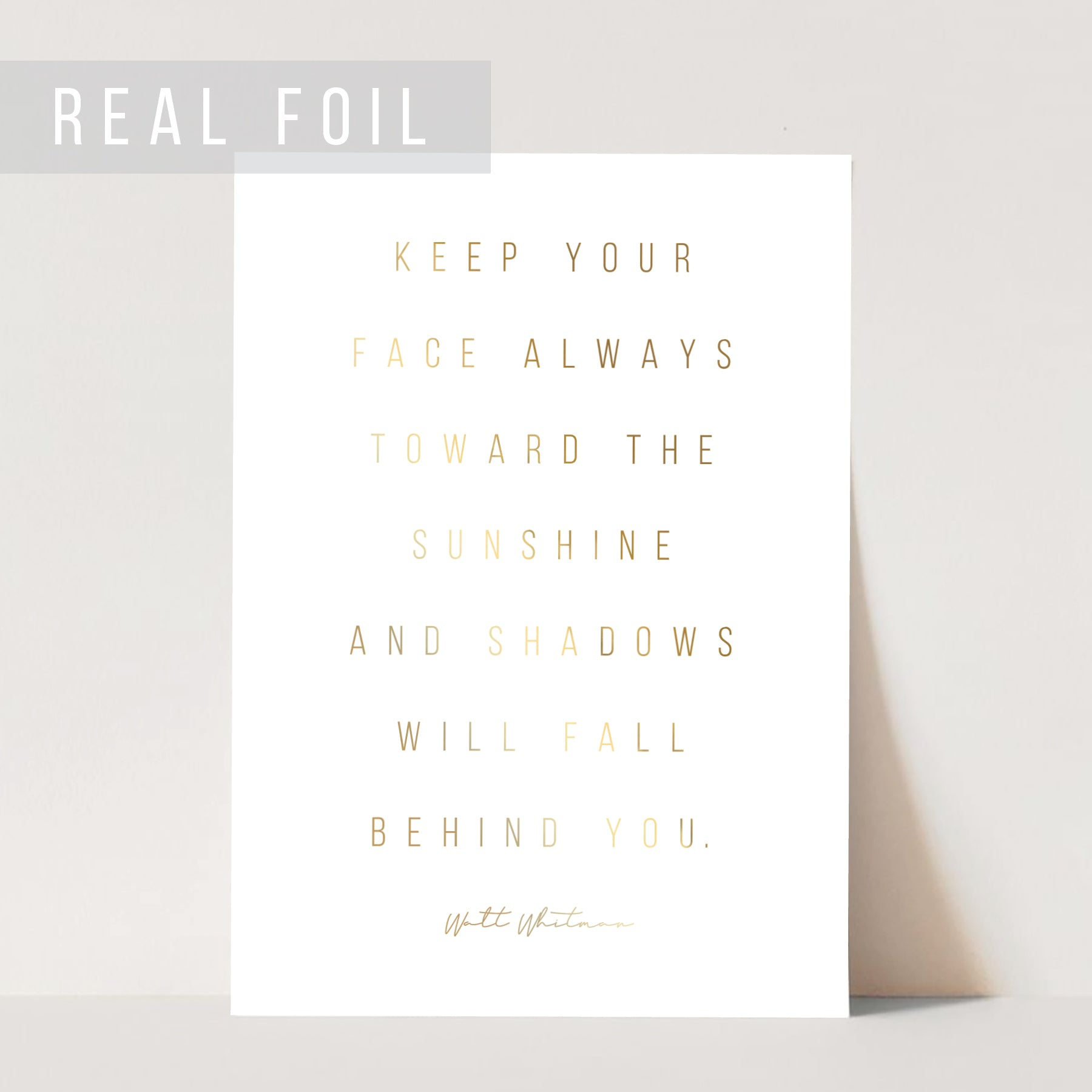Keep Your Face Always Toward the Sunshine and the Shadows Will Fall Behind You. -Walt Whitman Quote Foiled Art Print