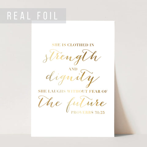 She Is Clothed In Strength and Dignity. She Laughs Without Fear of the Future. -Proverbs 31:25 Script Print Foiled Art Print