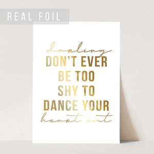 Darling, Don't Ever be Too Shy to Dance Your Heart Out Foiled Art Print