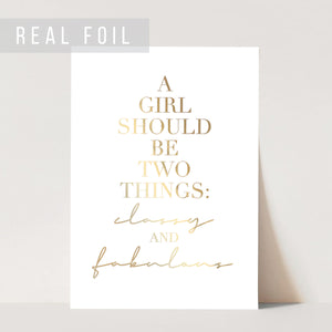 A Girl Should be Two Things: Classy and Fabulous Foiled Art Print