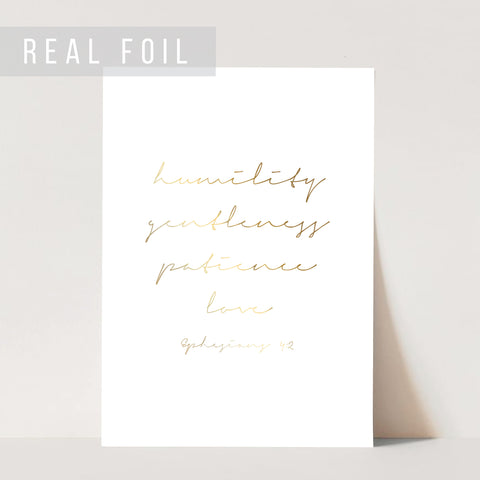 Humility Gentleness Patience Love. -Ephesians 4:2 Foiled Art Print