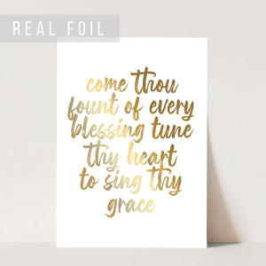 Come Thou Fount of Every Blessing Tune Thy Heart to Sing Thy Grace Script Foiled Art Print