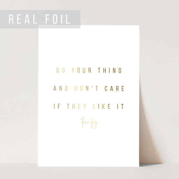 Do Your Thing and Don't Care If They Like It. -Tina Fey Quote Foiled Art Print