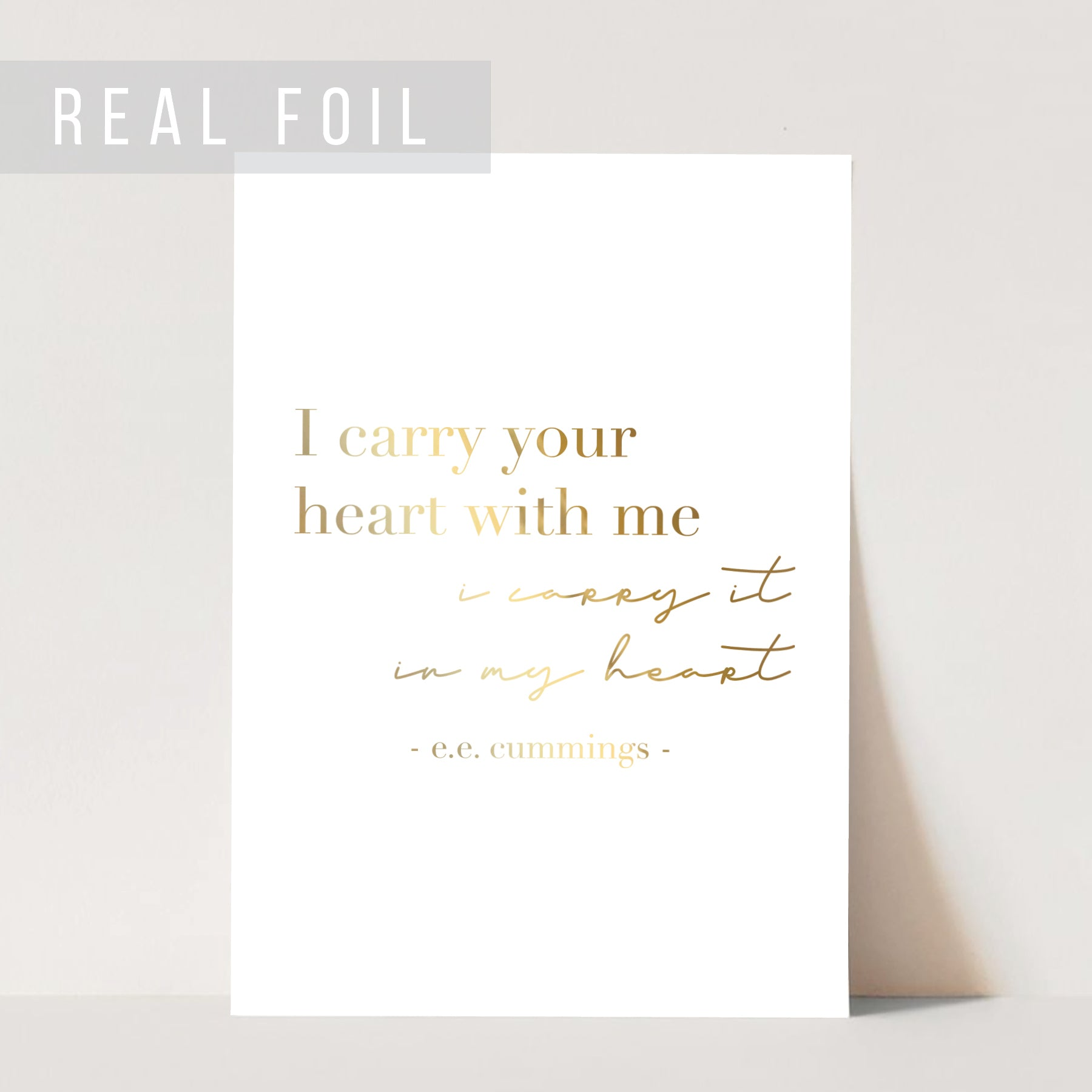 I Carry Your Heart with Me. I Carry It In My Heart. -E.E. Cummings Quote Foiled Art Print
