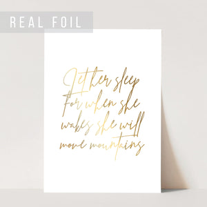 Let Her Sleep, for When She Wakes, She Will Move Mountains Script Foiled Art Print