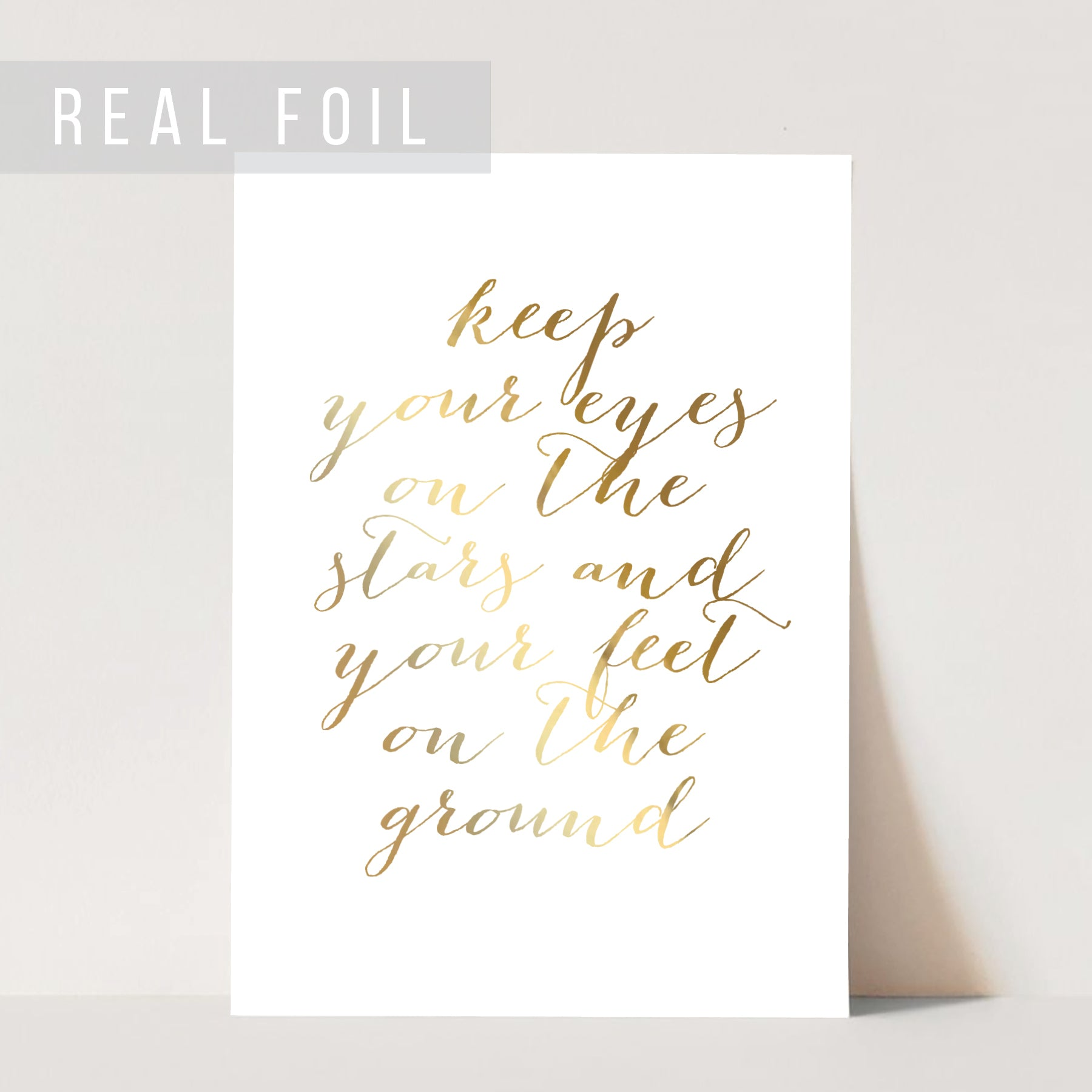 Keep Your Eyes On the Stars and Your Feet On the Ground Foiled Art Print