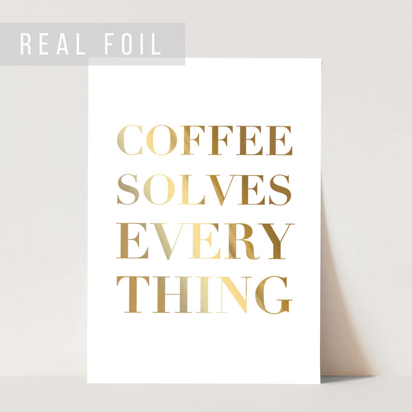 Coffee Solves Everything Foiled Art Print