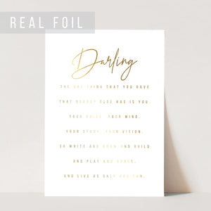 Darling, the One Thing That You Have That Nobody Else Has Is You. Your Voice... Foiled Art Print