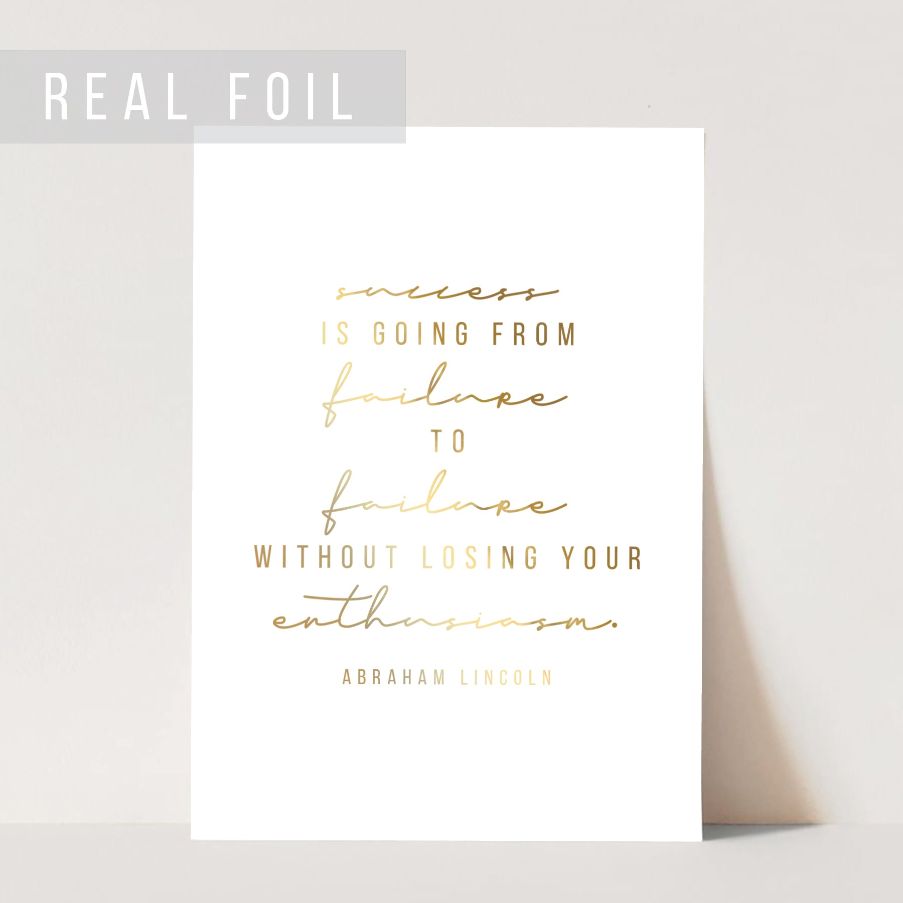 Success Is Going from Failure to Failure Without Losing Your Enthusiasm. -Abraham Lincoln Quote Foiled Art Print