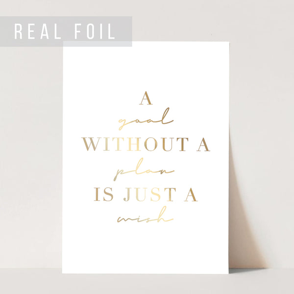 A Goal Without A Plan Is Just A Wish Foiled Art Print