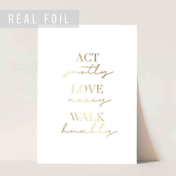 Act Justly, Love Mercy, Walk Humbly Foiled Art Print