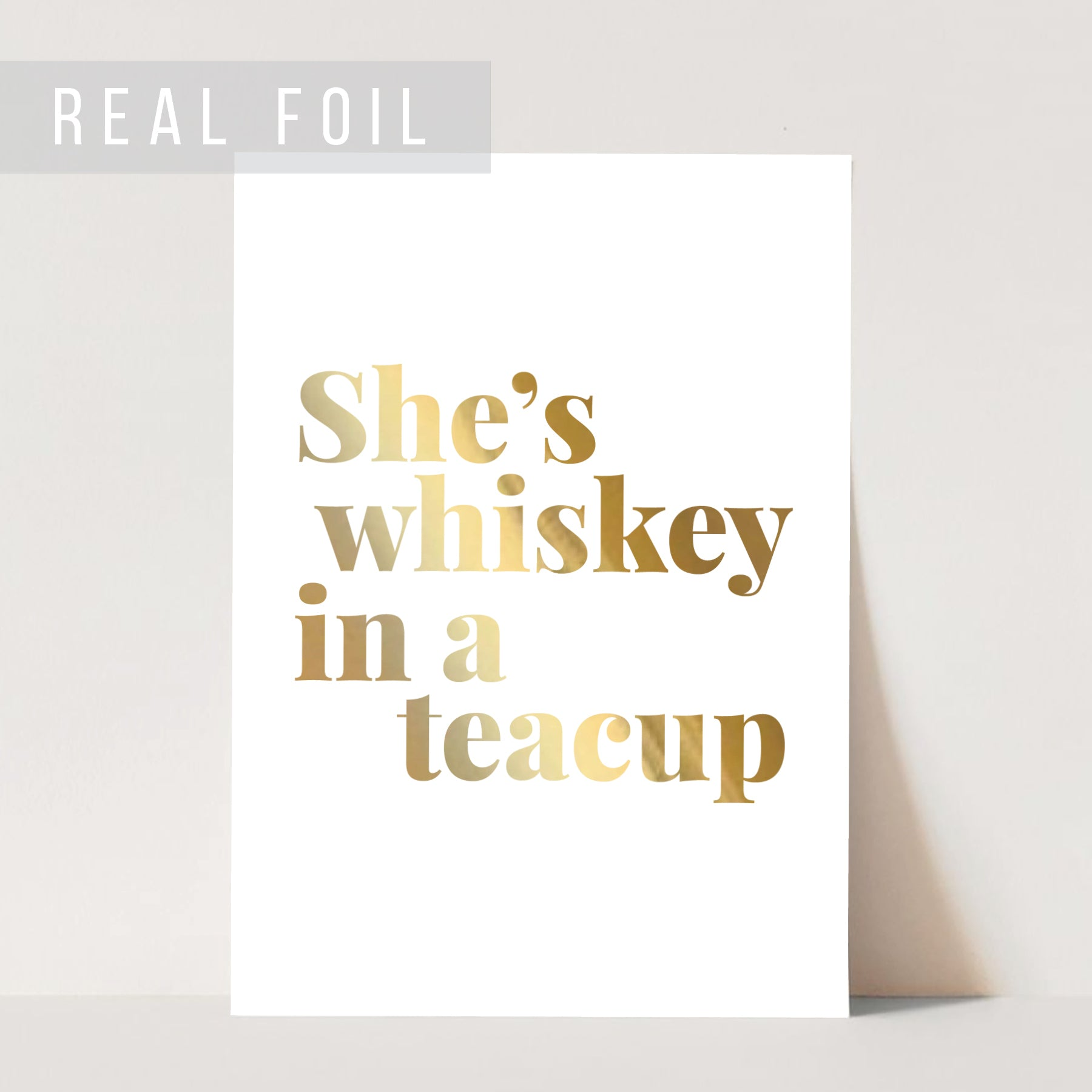 She's Whiskey In A Teacup Foiled Art Print