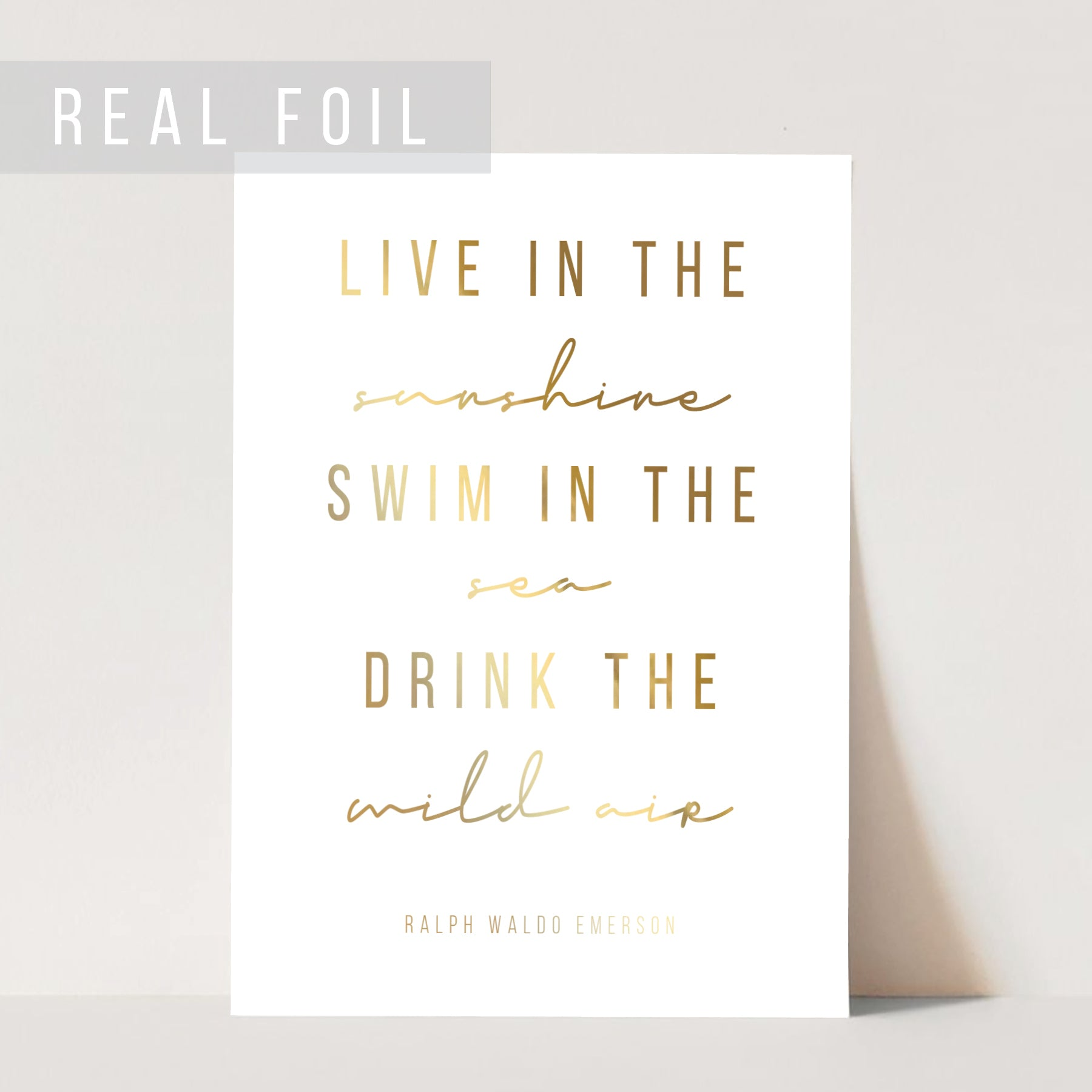 Live In the Sunshine. Swim In the Sea. Drink the Wild Air. -Ralph Waldo Emerson Quote Foiled Art Print