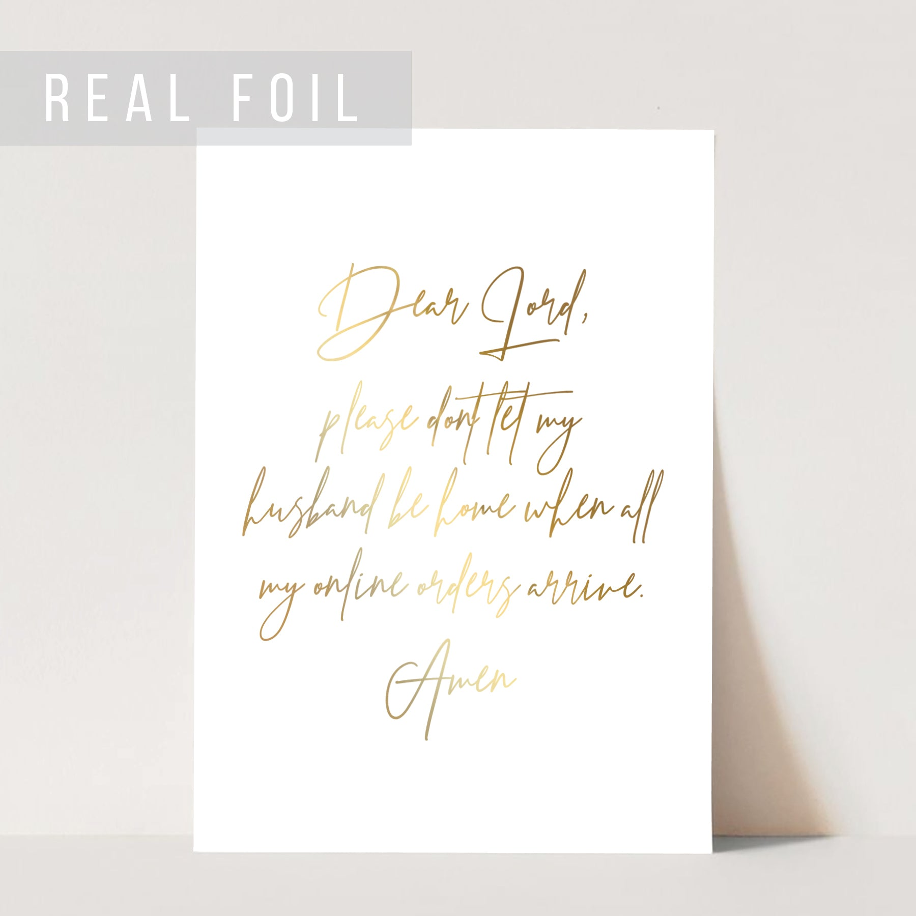 Dear Lord, Please Don't Let My Husband Be Home When All My Online Orders Arrive, Amen Foiled Art Print