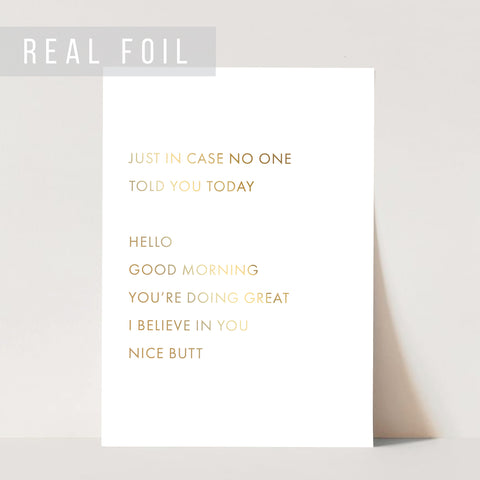 Just In Case No One Told You Today. Hello, Good Morning, You're Doing Great, I Believe In You, Nice Butt Foiled Art Print