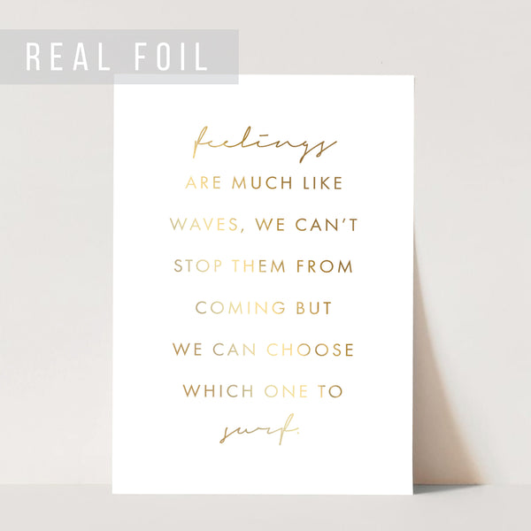 Feelings Are Much Like Waves, We Can't Stop Them from Coming but We Can Choose Which One to Surf Foiled Art Print