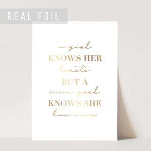 A Girl Knows Her Limits but A Wise Girl Knows She Has None Foiled Art Print
