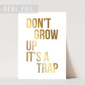 Don't Grow Up It's A Trap Foiled Art Print