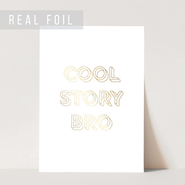 Cool Story Bro Foiled Art Print