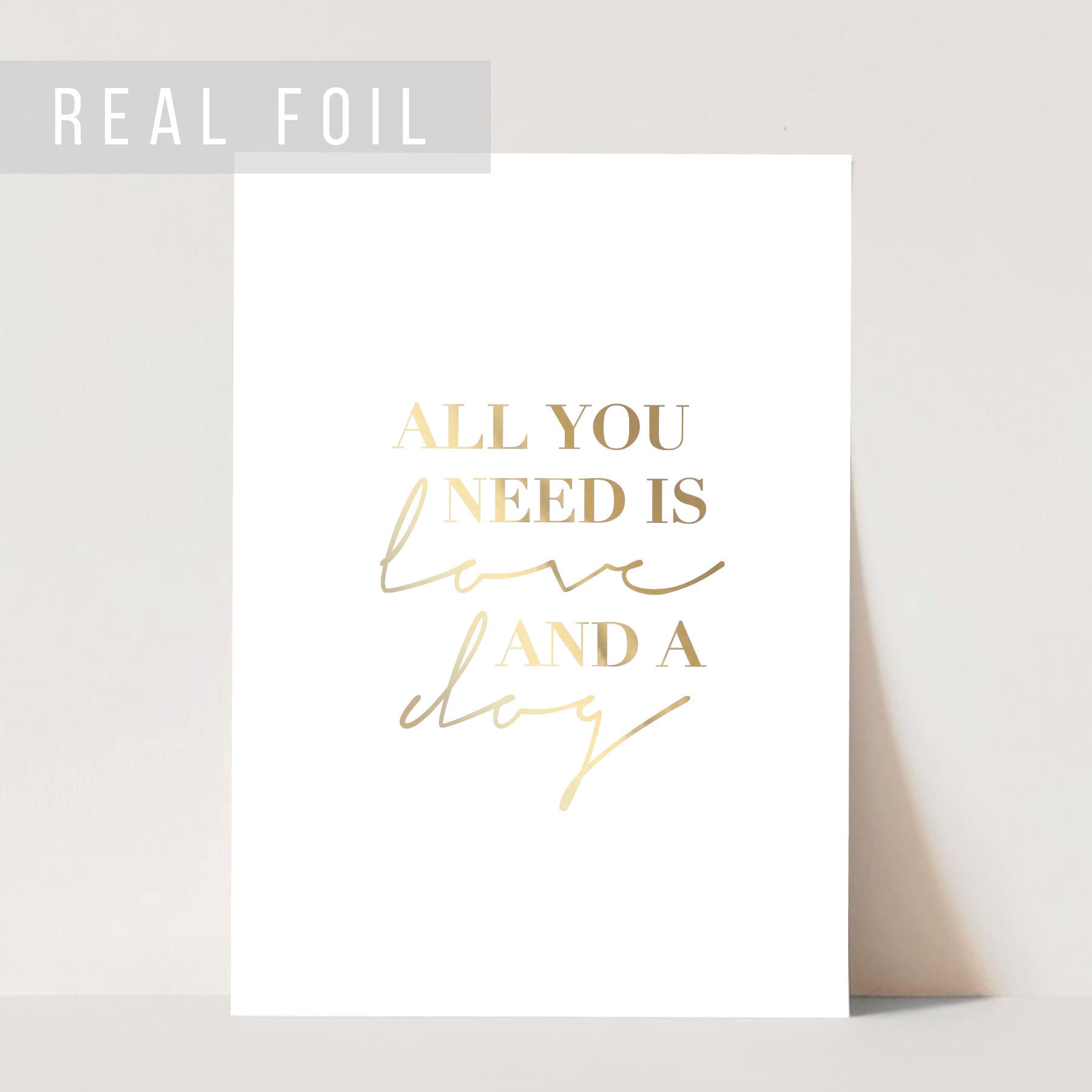 All You Need Is Love and A Dog Art Foiled Print