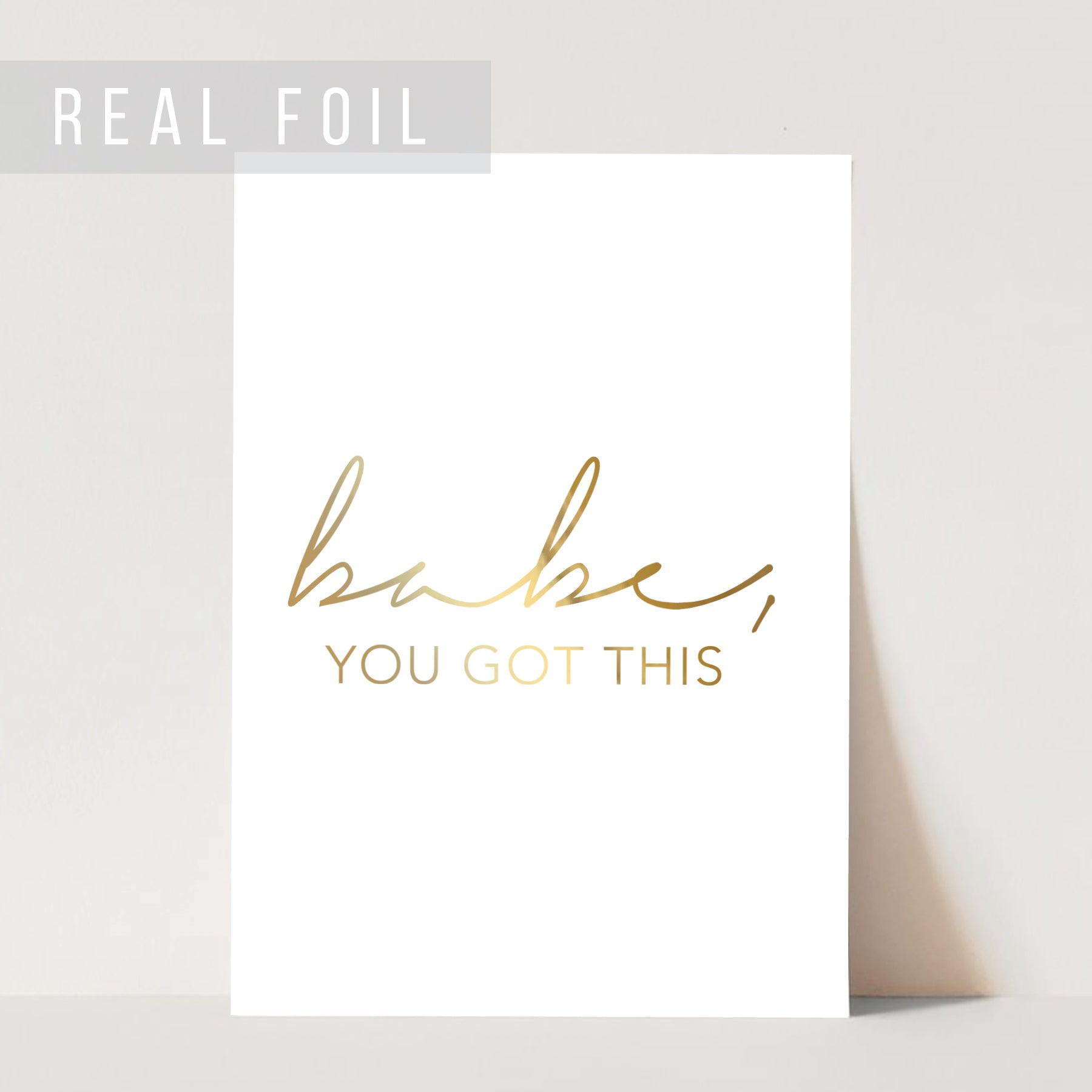 Babe, You Got This Foiled Art Print